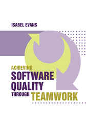 Achieving Software Quality Through Teamwork by Isabel Evans