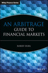 An Arbitrage Guide to Financial Markets by Robert Dubil