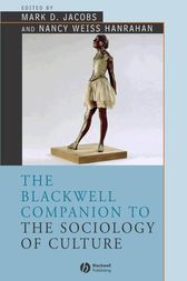 The Blackwell Companion to the Sociology of Culture by Mark D. Jacobs