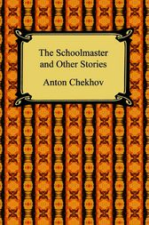 The Schoolmaster and Other Stories by Anton Chekhov