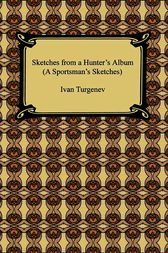 A Sportsman's Sketches (Sketches from a Hunter's Album) by Ivan Turgenev