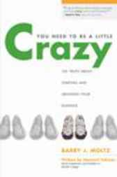 You Need to Be a Little Crazy by Barry Moltz