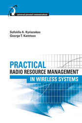 Practical Radio Resource Management in Wireless Systems by Sofoklis A. Kyriazakos