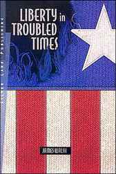 Liberty in Troubled Times by James Walsh