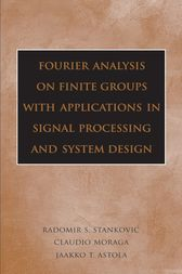 Fourier Analysis on Finite Groups with Applications in Signal Processing and System Design by Radomir S. Stankovic