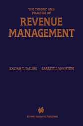 The Theory and Practice of Revenue Management by Kalyan T. Talluri