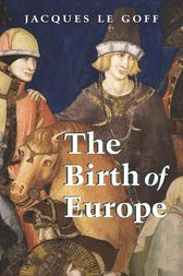 The Birth of Europe by Jacques Le Goff