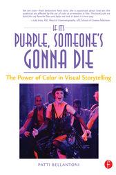If It's Purple, Someone's Gonna Die: The Power of Color in Visual Storytelling by Patti Bellantoni