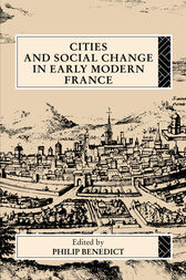 Cities and Social Change in Early Modern France by Philip Benedict