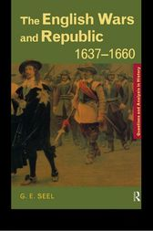 The English Wars and Republic, 1637–1660 by Graham E. Seel