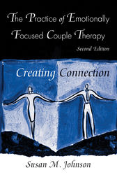 The Practice of Emotionally Focused Couple Therapy by Susan M. Johnson