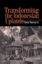 Transforming the Indonesian Uplands by Tania Li