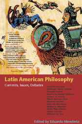 Latin American Philosophy by Eduardo Mendieta