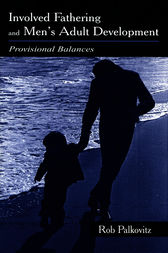 Involved Fathering and Men's Adult Development by Rob Palkovitz