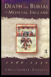 Death and Burial in Medieval England 1066-1550 by Christopher Daniell