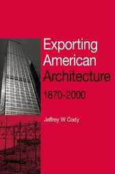 Exporting American Architecture 1870-2000 by Jeffrey W. Cody
