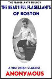 The Beautiful Flagellants Of Boston [the Flagellants Trilogy] by Anonymous