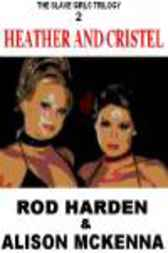 Heather And Crystal [the Slave Girls Trilogy #2] by Rod Harden