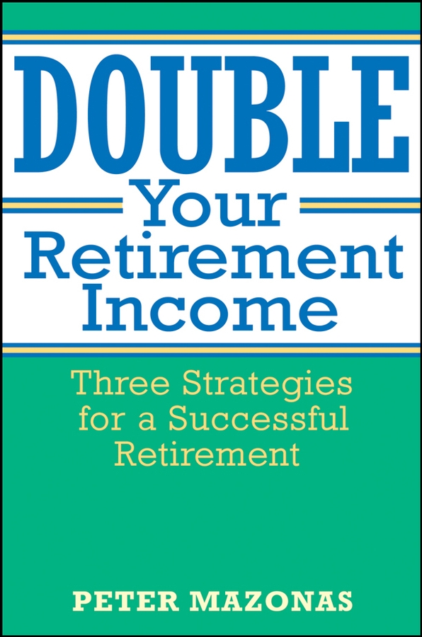 Download Ebook Double Your Retirement Income by Peter Mazonas Pdf