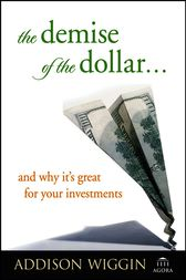 The Demise of the Dollar... by Addison Wiggin