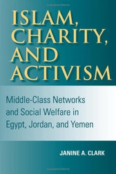 Islam, Charity, and Activism by Janine A. Clark