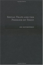 Social Traps and the Problem of Trust by Bo Rothstein