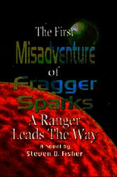 The First Misadventure of Fragger Sparks by Steven Fisher