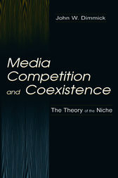 Media Competition and Coexistence by John W. Dimmick