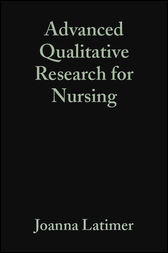 Advanced Qualitative Research for Nursing by Joanna Latimer