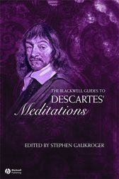 The Blackwell Guide to Descartes' Meditations by Stephen Gaukroger