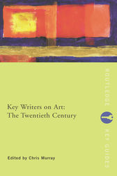 Key Writers on Art: The Twentieth Century by Chris Murray