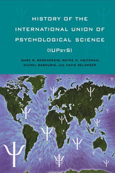 History of the International Union of Psychological Science (IUPsyS) by Mark R. Rosenzweig