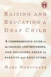 Raising and Educating a Deaf Child by Marc Marschark