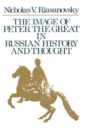 The Image of Peter the Great in Russian History and Thought by Nicholas V. Riasanovsky