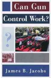 Can Gun Control Work? by James B. Jacobs