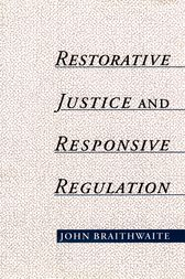 Restorative Justice & Responsive Regulation by John Braithwaite