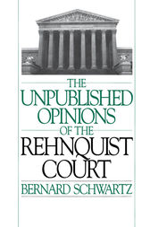 The Unpublished Opinions of the Rehnquist Court by Bernard Schwartz
