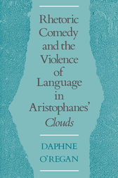 Rhetoric, Comedy, and the Violence of Language in Aristophanes' Clouds by Daphne O'Regan