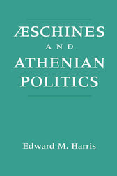 Aeschines and Athenian Politics by Edward M. Harris