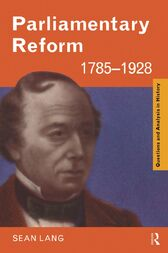 Parliamentary Reform 1785–1928 by Sean Lang