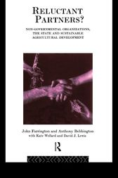 Reluctant Partners? Non-Governmental Organizations, the State and Sustainable Agricultural Development by Anthony Bebbington