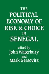 The Political Economy of Risk and Choice in Senegal by John Waterbury