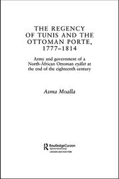 The Regency of Tunis and the Ottoman Porte, 1777-1814 by Asma Moalla