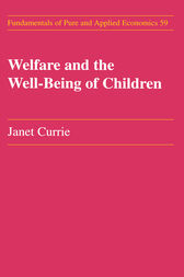 Welfare and the Well-Being of Children by Janet M. Currie