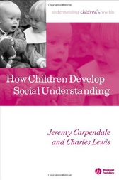 How Children Develop Social Understanding by Jeremy Carpendale
