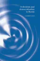 Federalism and Democratization in Post-Communist Russia by Cameron Ross
