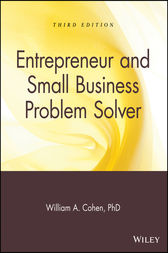 Entrepreneur and Small Business Problem Solver by William A. Cohen