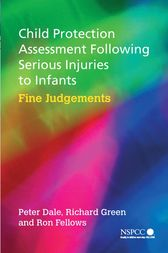 Child Protection Assessment Following Serious Injuries to Infants by Peter Dale