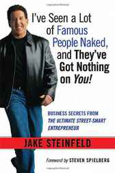 I've Seen a Lot of Famous People Naked, and They've Got Nothing on You! by Jake Steinfeld
