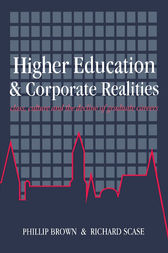 Higher Education And Corporate Realities by Phillip Brown